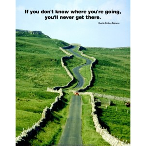 If you don't know where you are going you'll never get there